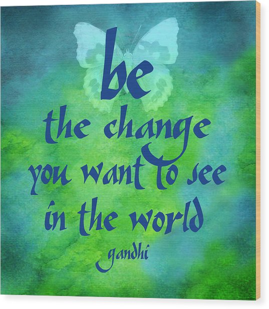 Be The Change Wood Print