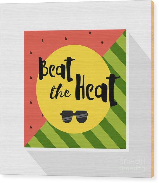 Beat The Heat Inscription On The Wood Print