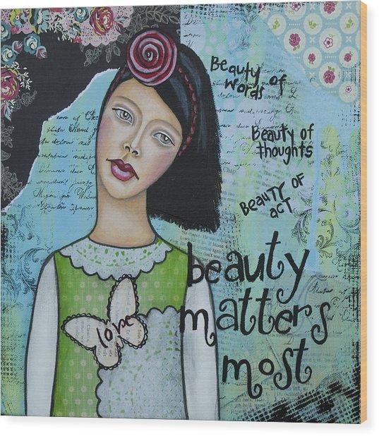 Beauty Matters Most - Inspirational Mixed Media Folk Art Wood Print