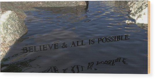 Believe And All Is Possible Wood Print