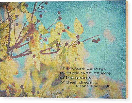 Believe In Dreams Wood Print