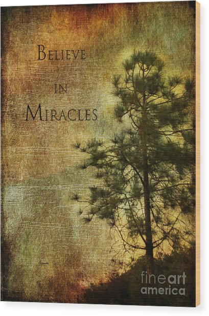 Believe In Miracles - With Text			 Wood Print