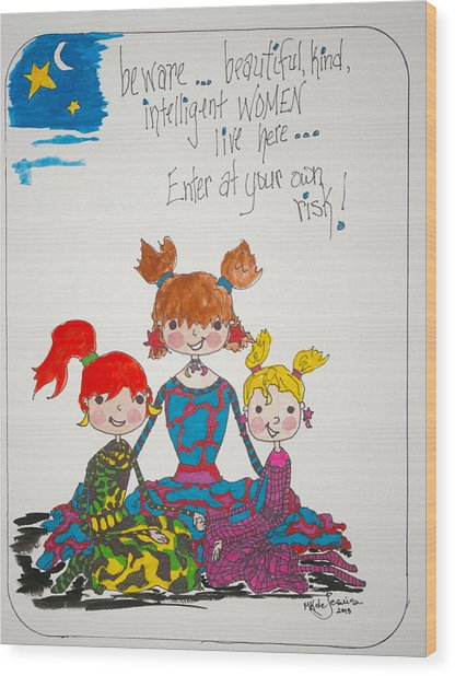 Beware Beautiful Women Wood Print by Mary Kay De Jesus