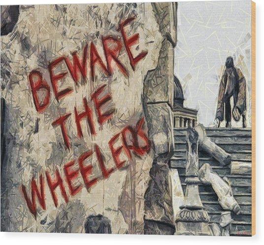 Beware The Wheelers Wood Print
