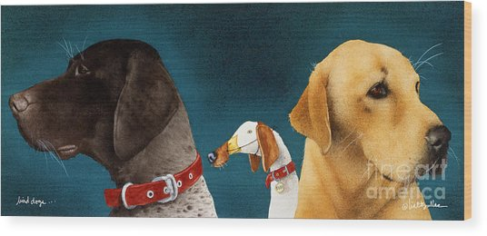 Bird Dogs... Wood Print