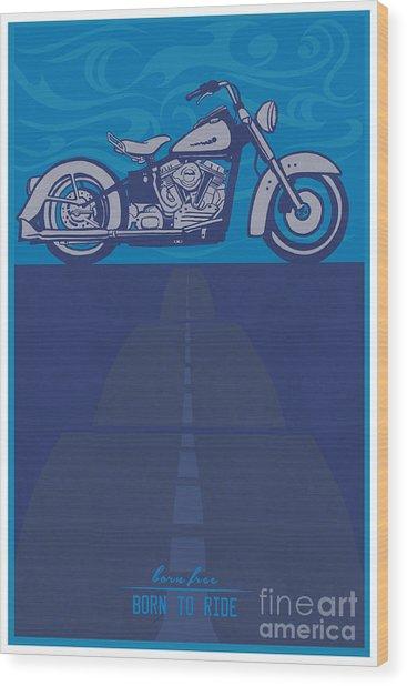 Born Free Born To Ride Wood Print