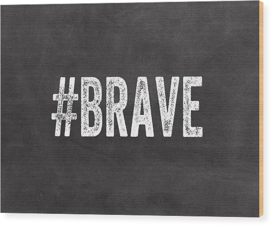 Brave Card- Greeting Card Wood Print