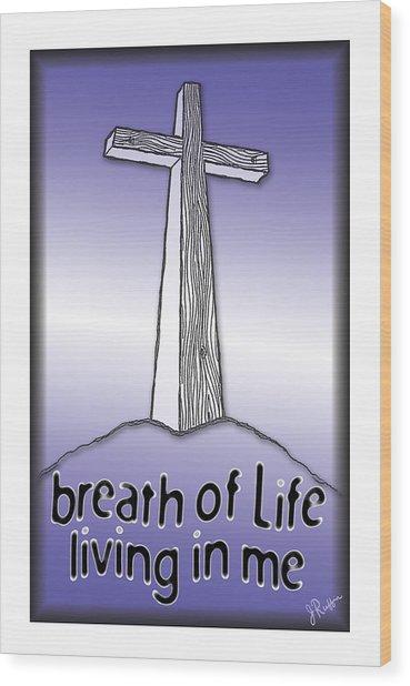 Breath Of Life  Wood Print