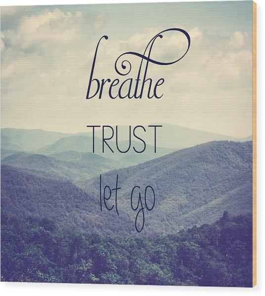 Breathe Trust Let Go Wood Print