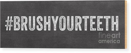 Brush Your Teeth Wood Print