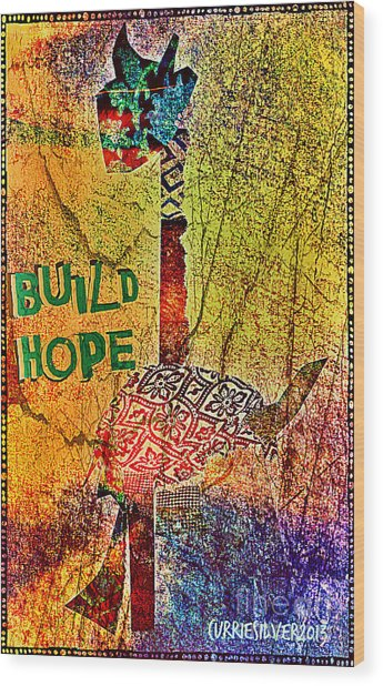 Build Hope Wood Print by Currie Silver