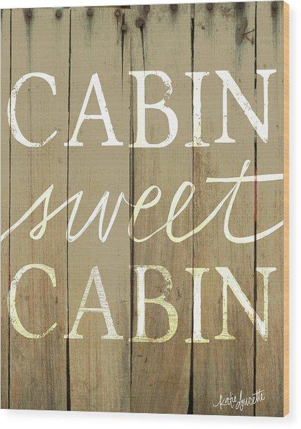 Cabin Sweet Cabin Wood Print