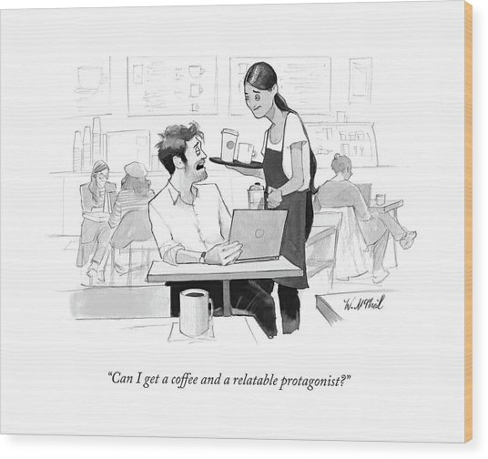 Can I Get A Coffee And A Relatable Protagonist? Wood Print