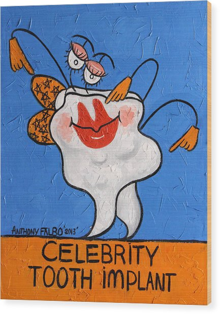 Celebrity Tooth Implant Dental Art By Anthony Falbo Wood Print