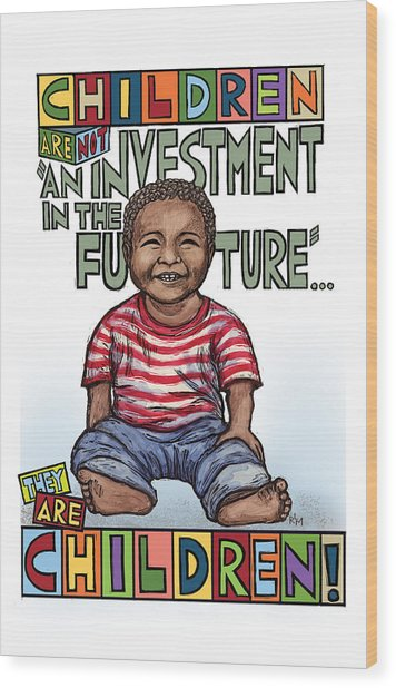 Children Are Children Wood Print by Ricardo Levins Morales