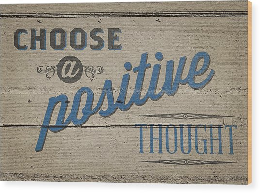 Choose A Positive Thought Wood Print