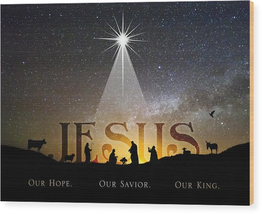 Jesus Our Hope Savior And King Wood Print