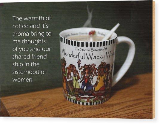 Coffee And You Wood Print by Linda Phelps