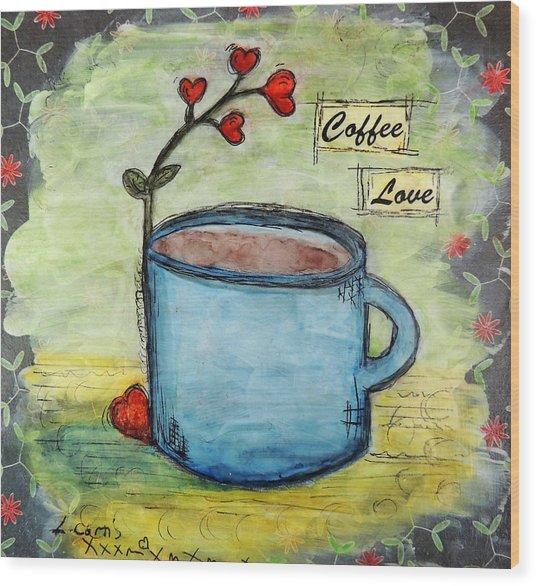 Coffee Love Wood Print by Lauretta Curtis