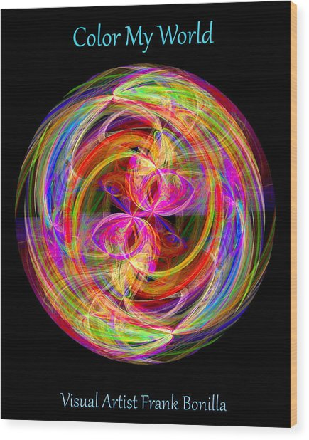 Wood Print featuring the digital art Color My World by Visual Artist Frank Bonilla