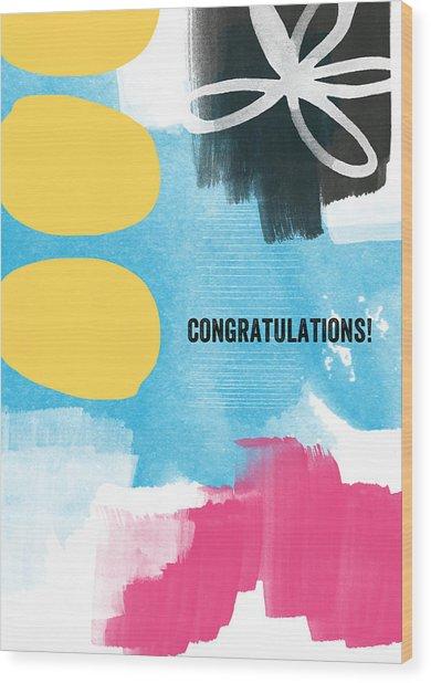 Congratulations- Abstract Art Greeting Card Wood Print