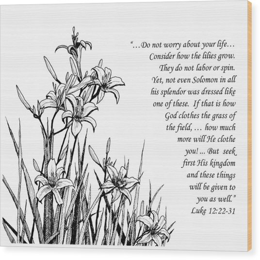 Consider How The Lilies Grow Wood Print