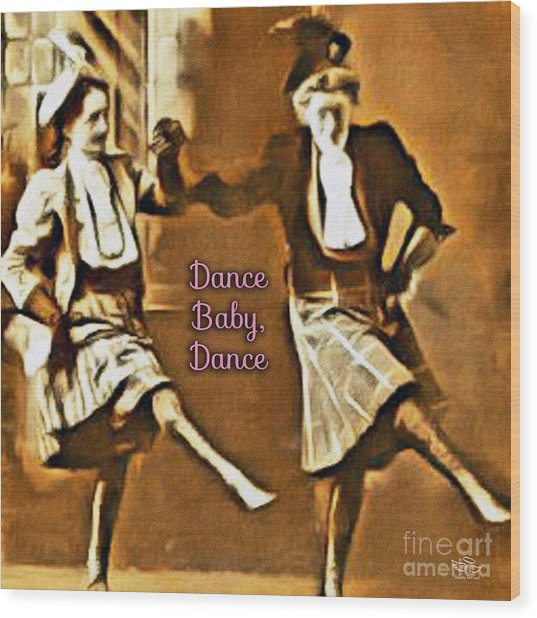 Dance Baby Dance Wood Print