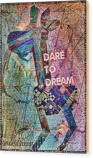 Dare To Dream Wood Print by Currie Silver