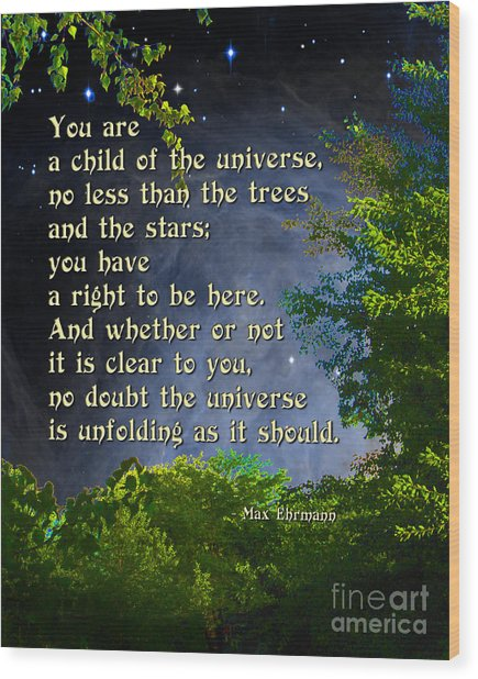 Desiderata - Child Of The Universe - Trees Wood Print