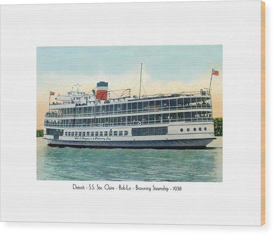 Detroit - Ss Sainte Claire - Boblo - Browning Steamship - 1938 Wood Print