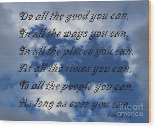 Do All The Good You Can Wood Print