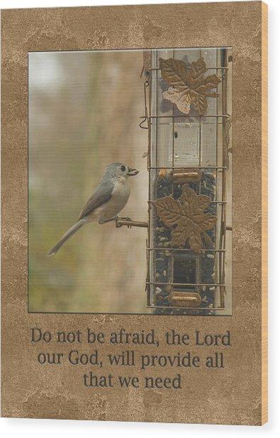 Do Not Be Afraid God Will Provide Wood Print