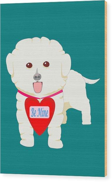 Dog With Be Mine Valentine Wood Print
