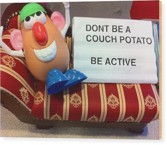 Dont Be A Couch Potato Wood Print by Martin Fried MD