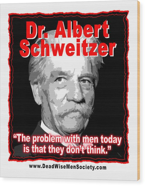 Dr. Albert Schweitzer Men Don't Think Wood Print