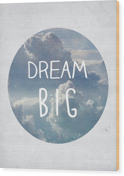 Dream Big Wood Print