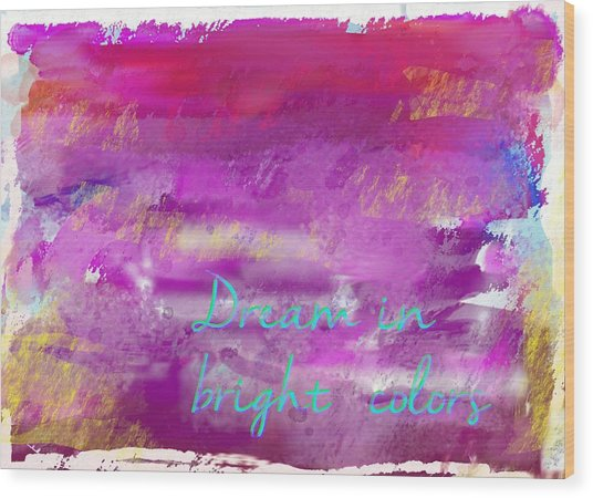 Dream In Bright Colors Wood Print