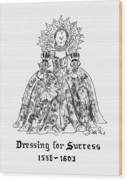 Dressing For Success 1558-1603 Wood Print