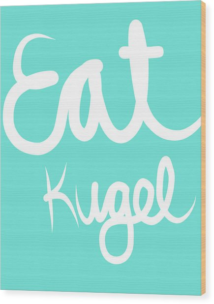 Eat Kugel - Blue And White Wood Print