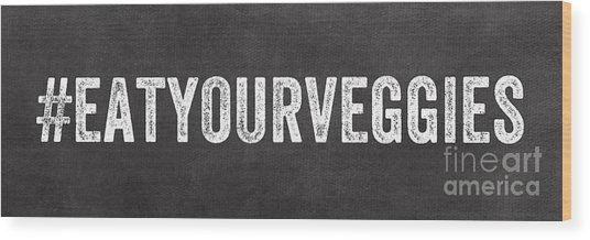 Eat Your Veggies Wood Print