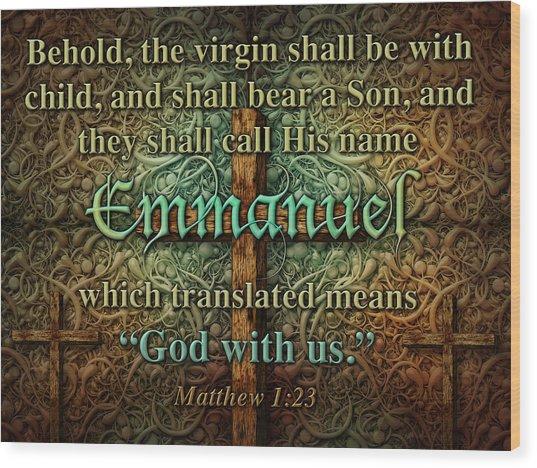 Emmanuel God With Us Wood Print
