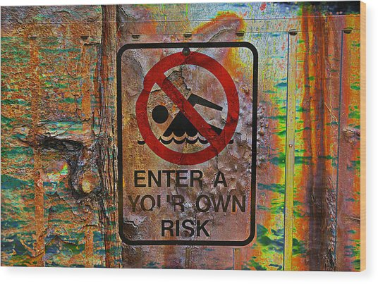 Enter At Your Own Risk - Mike Hope Wood Print