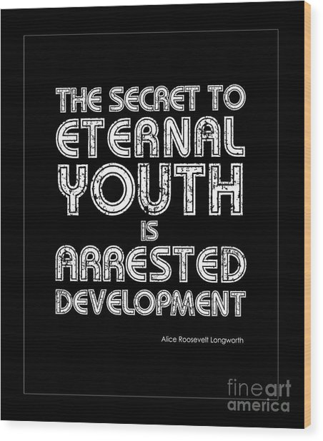 Secret To Eternal Youth Quote Wood Print