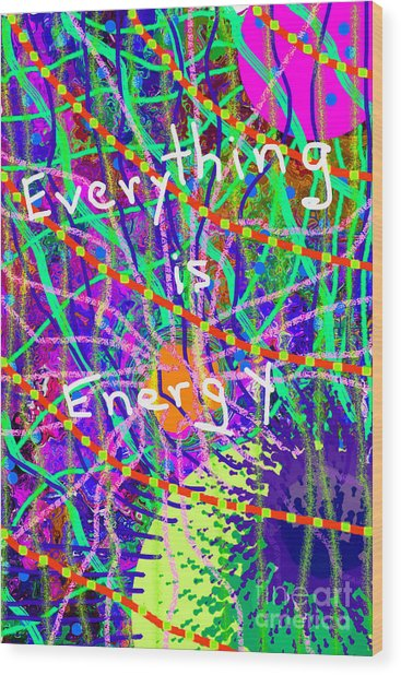 Evertyhting Is Energy Wood Print
