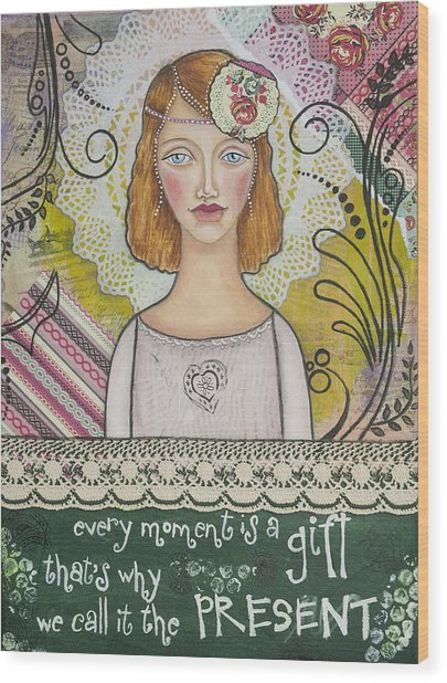 Every Moment Is A Gift  Inspirational Mixed Media Art By Stanka Vukelic Wood Print