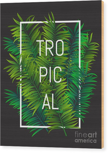 Exotic Palm Leaves With Slogan And Wood Print by Nikelser