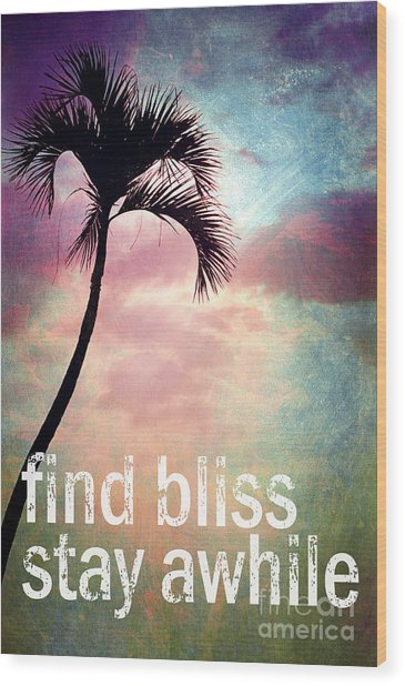 Find Bliss Stay Awhile Wood Print