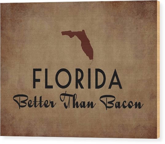 Florida Better Than Bacon Wood Print by Flo Karp