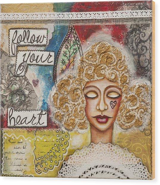 Follow Your Heart Inspirational Mixed Media Folk Art Wood Print
