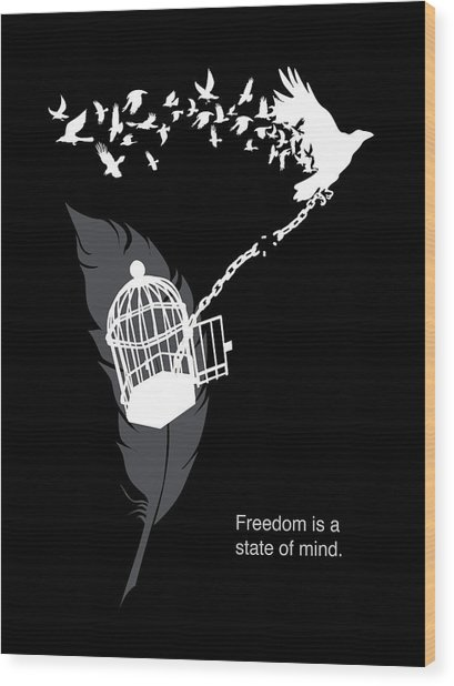 Freedom Is A State Of Mind Wood Print